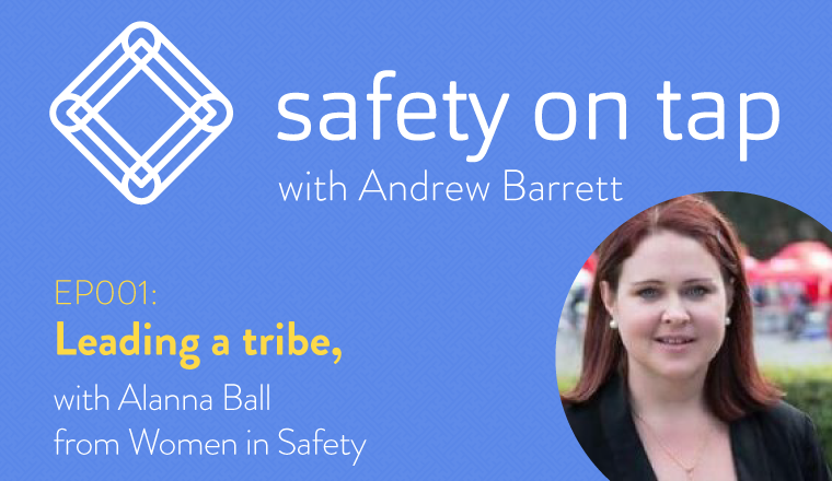 Ep001 – Leading a tribe, with Alanna Ball from Women in Safety