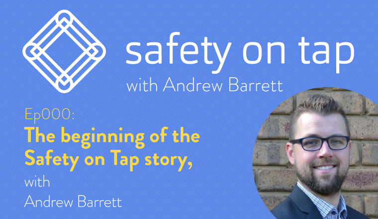 EP000: The beginning of the Safety on Tap story, with Andrew Barrett