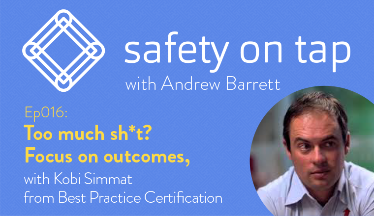 Ep016: Too much sh*t? Focus on outcomes, with Kobi Simmat from Best Practice Certification