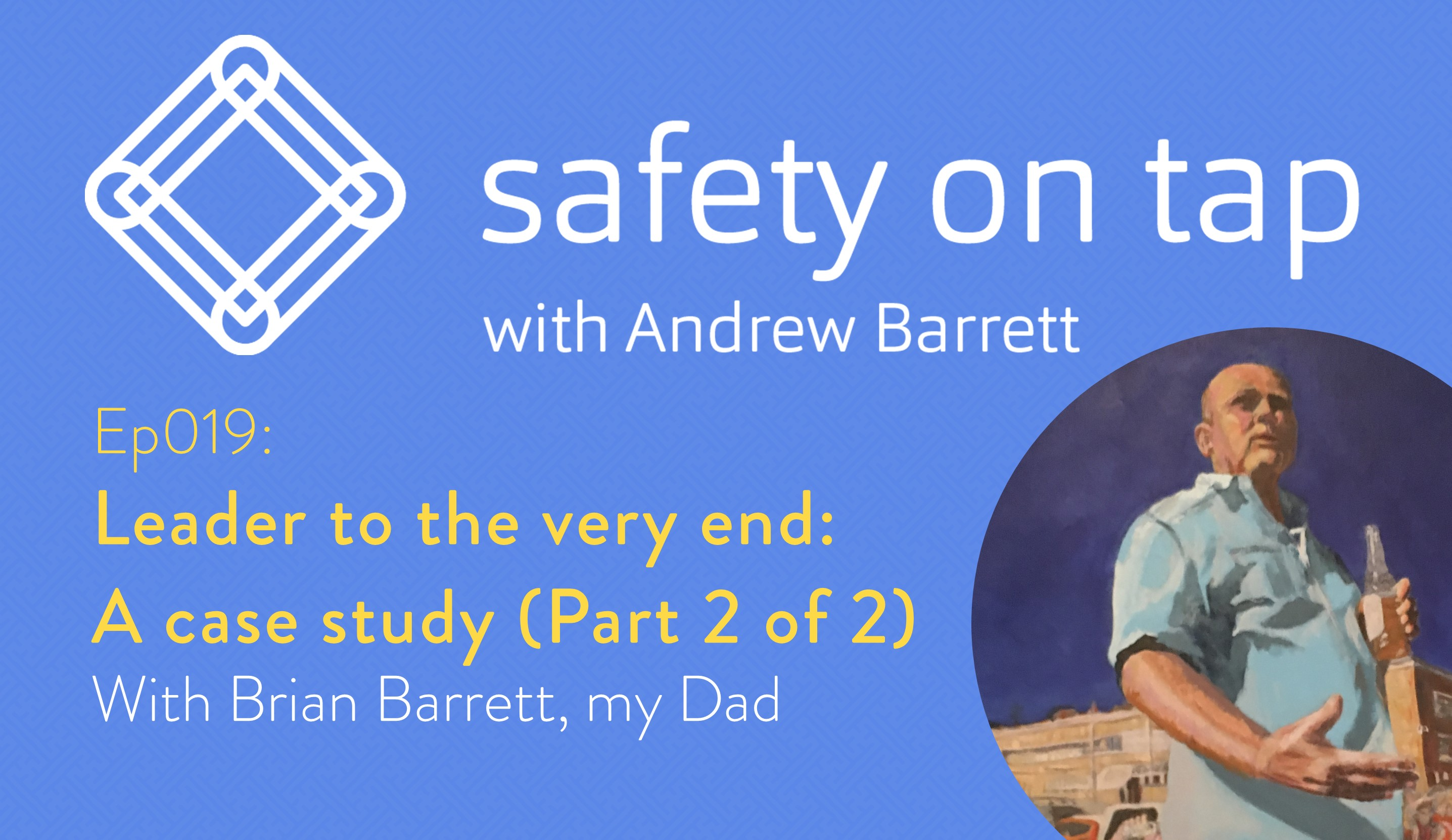 Ep019: Leader to the very end: A case study (Part 2 of 2) with Brian Barrett, my Dad