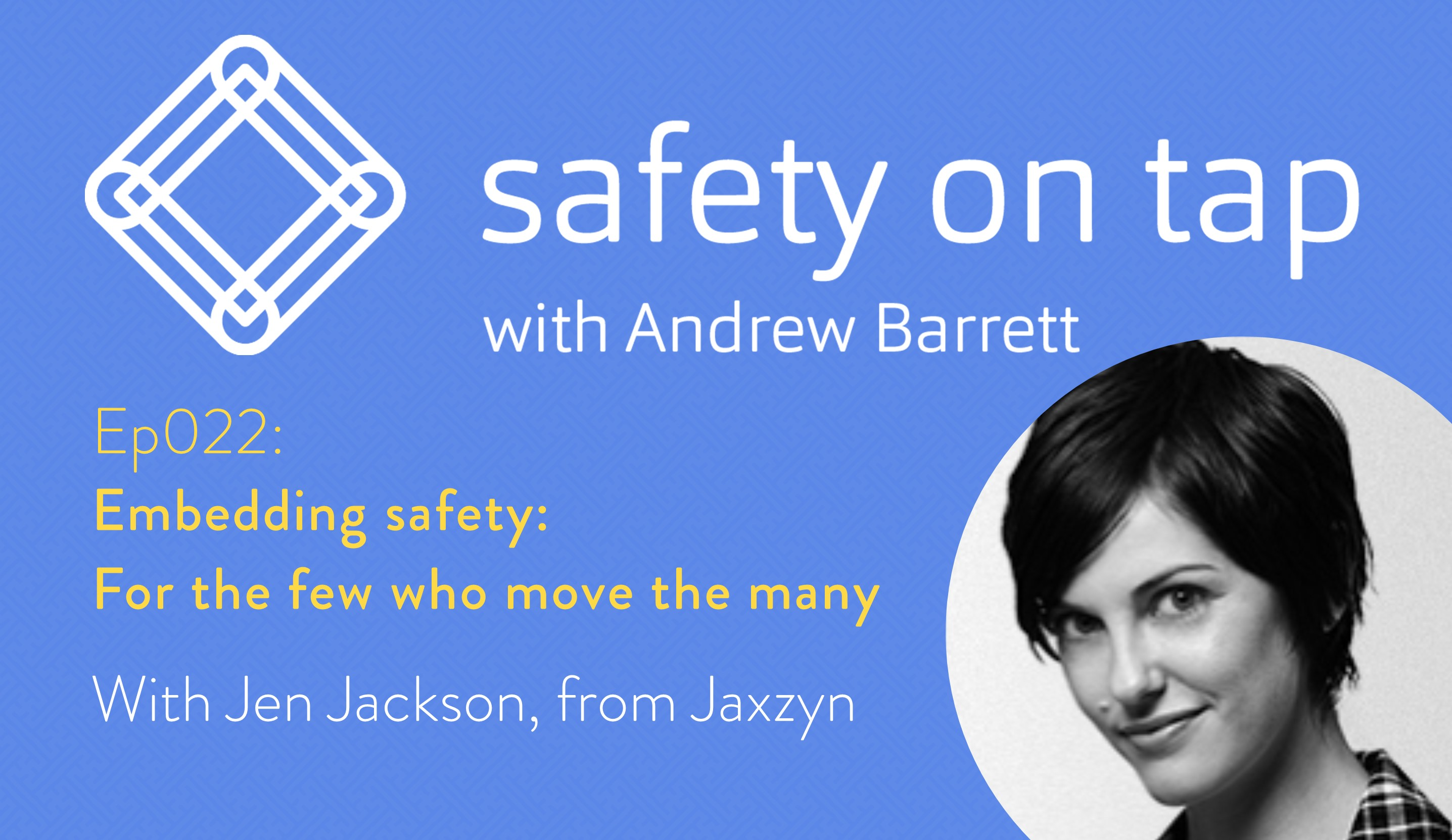 Ep022: Embedding safety: For the few who move the many