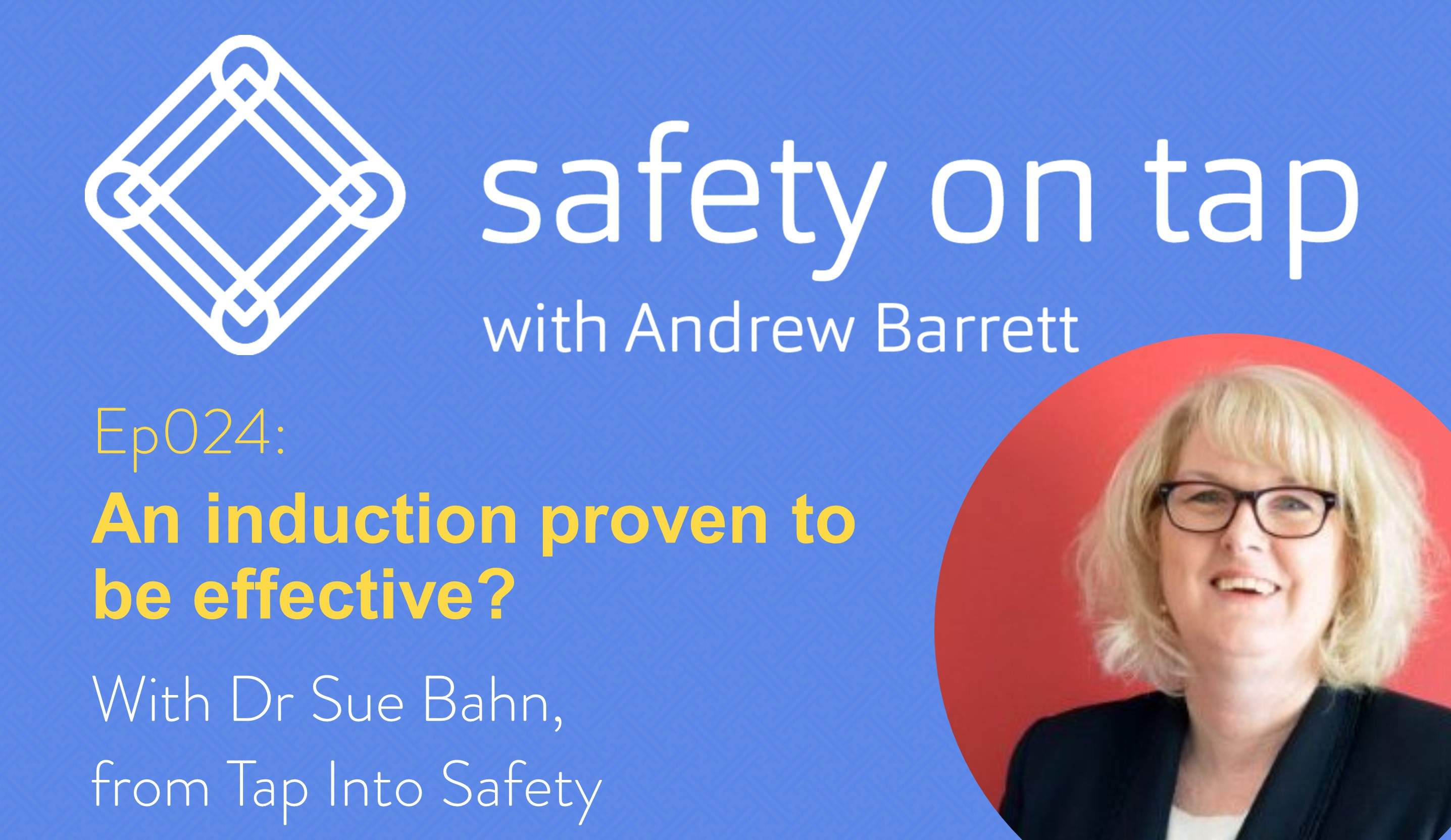 Ep024: An induction proven to be effective? with Dr Sue Bahn, from Tap Into Safety