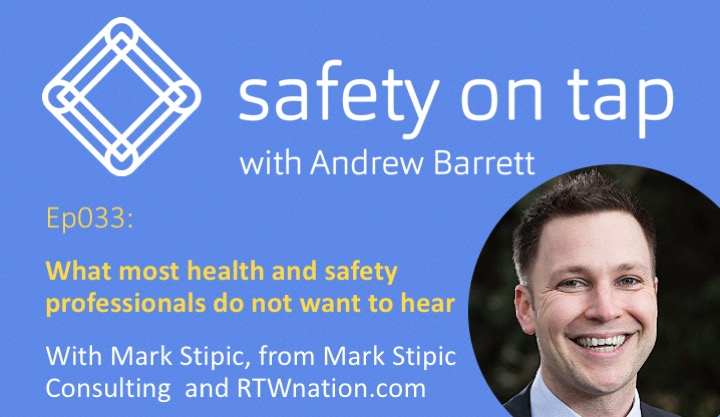 Ep033: What most health and safety professionals do not want to hear, with Mark Stipic