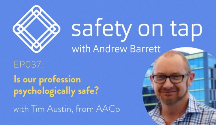 Ep037: Is our profession psychologically safe? With Tim Austin, from AACo