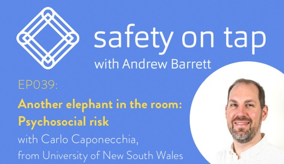 Ep039: Another elephant in the room: Psychosocial risk, with Carlo Caponecchia