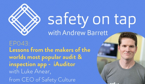 Ep043: Lessons from the makers of the worlds most popular audit & inspection app – iAuditor, with Luke Anear from Safety Culture