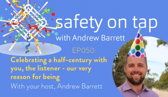 Ep050: Celebrating a half-century with you, the listener – our very reason for being.  With Andrew Barrett