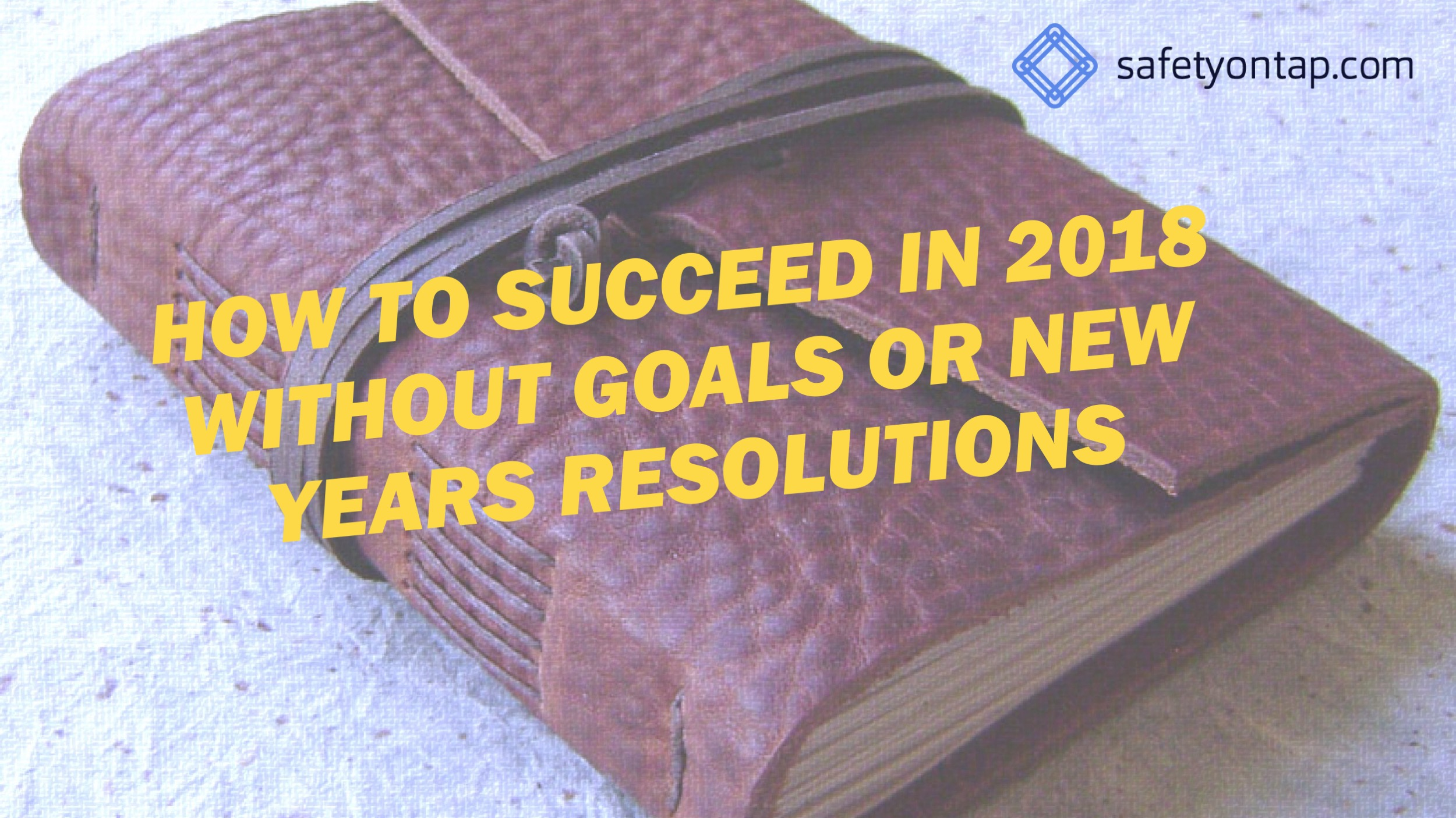 Ep055 – How to succeed in 2018 without goals or new years resolutions