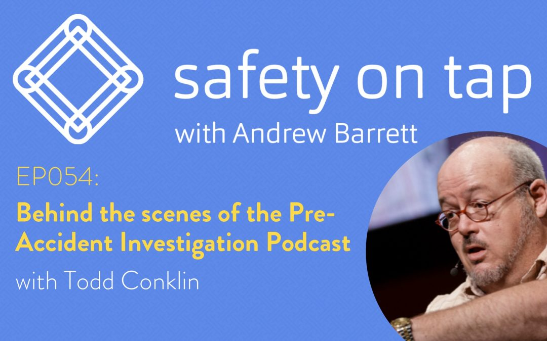 Ep054: Behind the scenes of the Pre-Accident Investigation Podcast with Todd Conklin