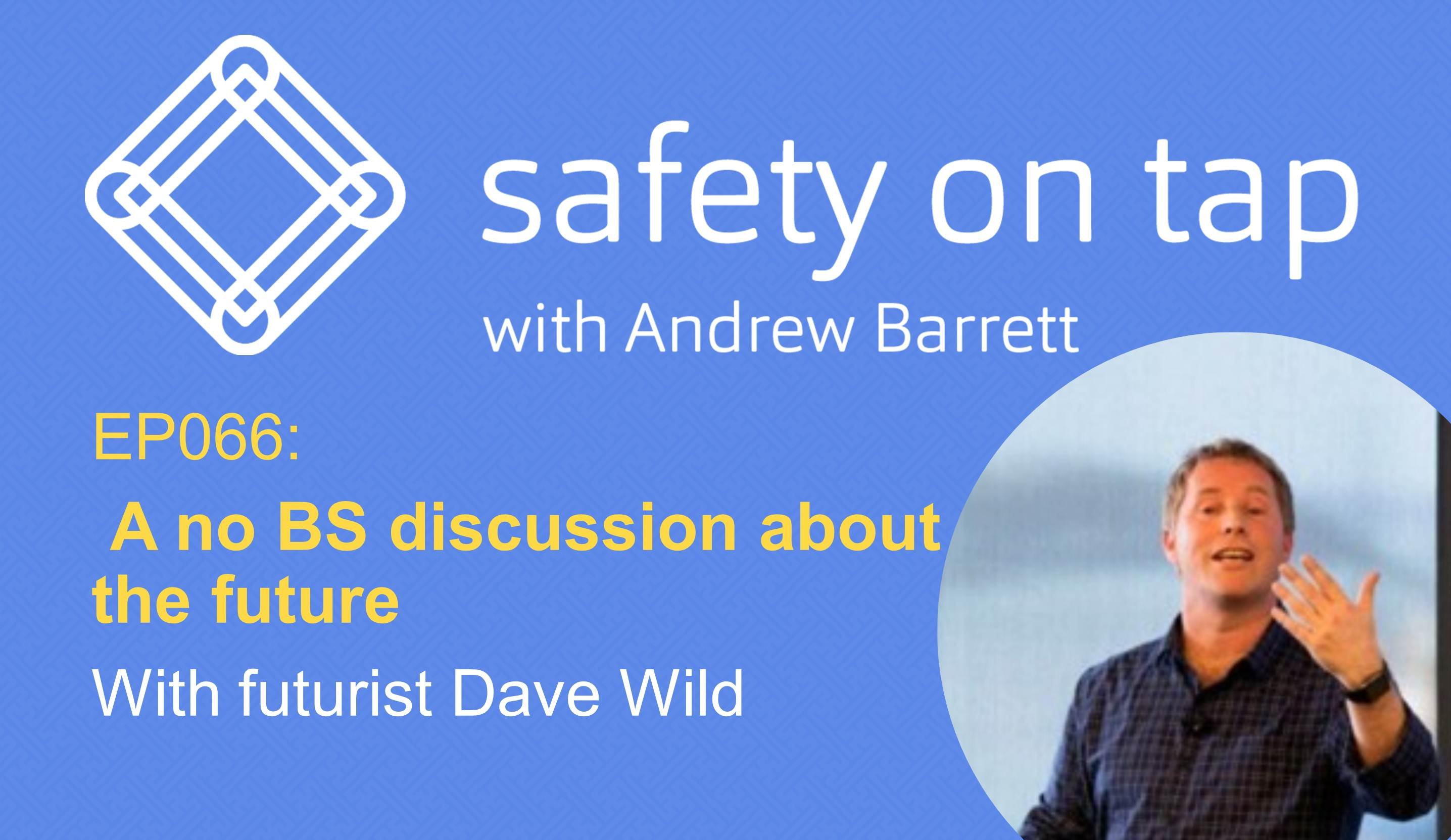 Ep066: A no BS discussion about the future, with futurist Dave Wild