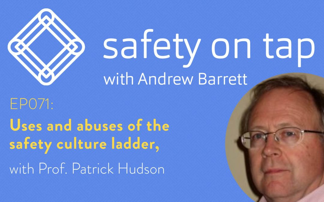 Ep071: Uses and abuses of the safety culture ladder, with Prof. Patrick Hudson