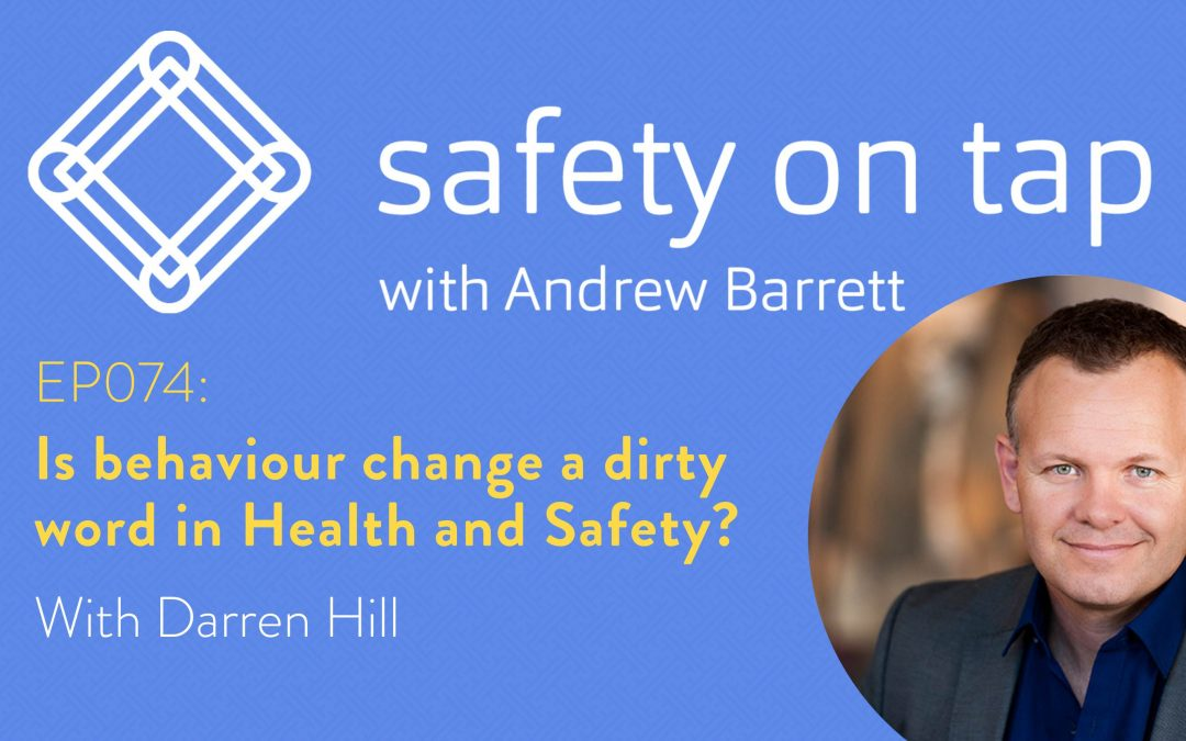 Ep074: Is behaviour change a dirty word in health and safety? With Darren Hill