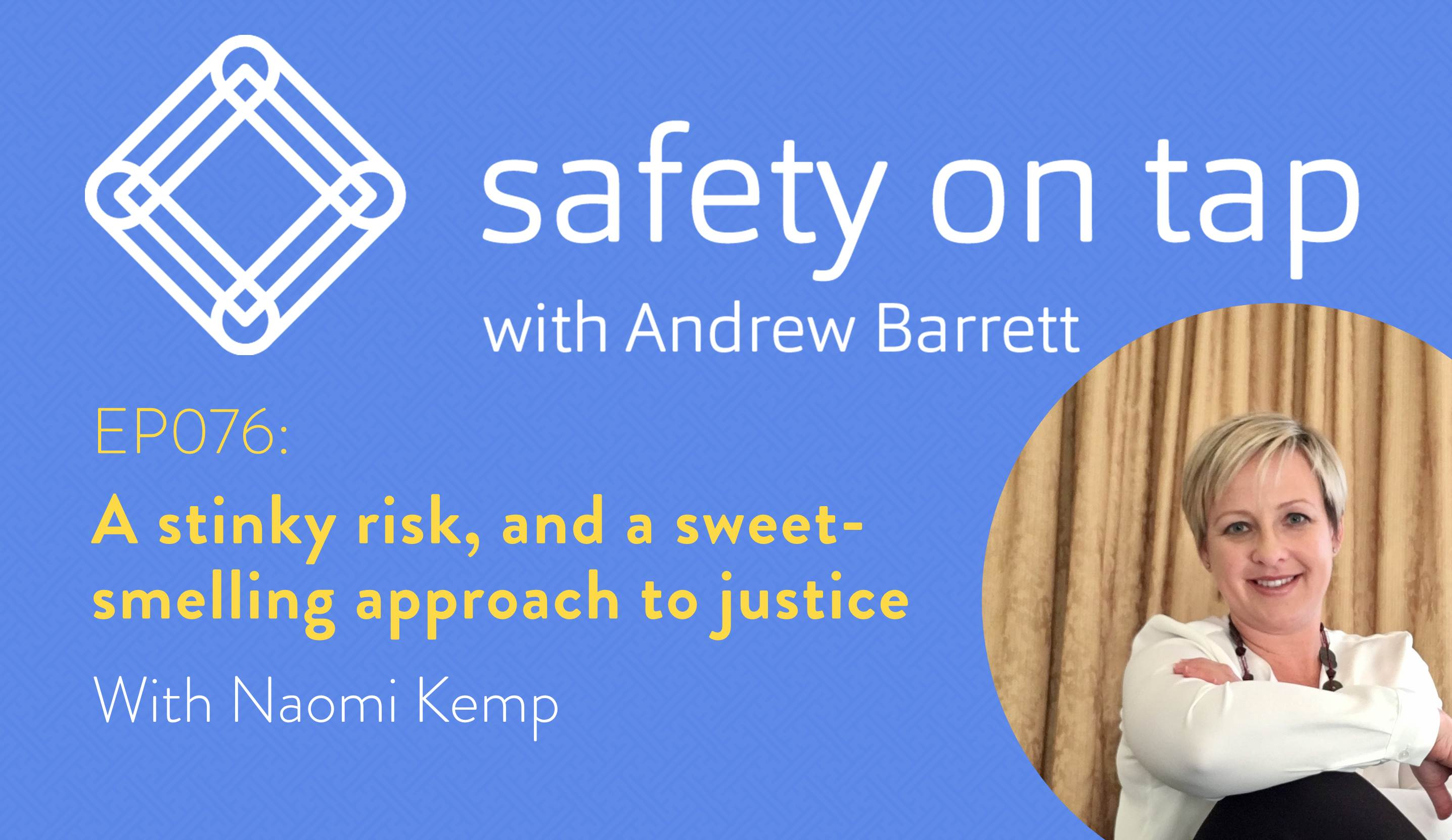 Ep076: A stinky risk, and a sweet-smelling approach to justice, with Naomi Kemp