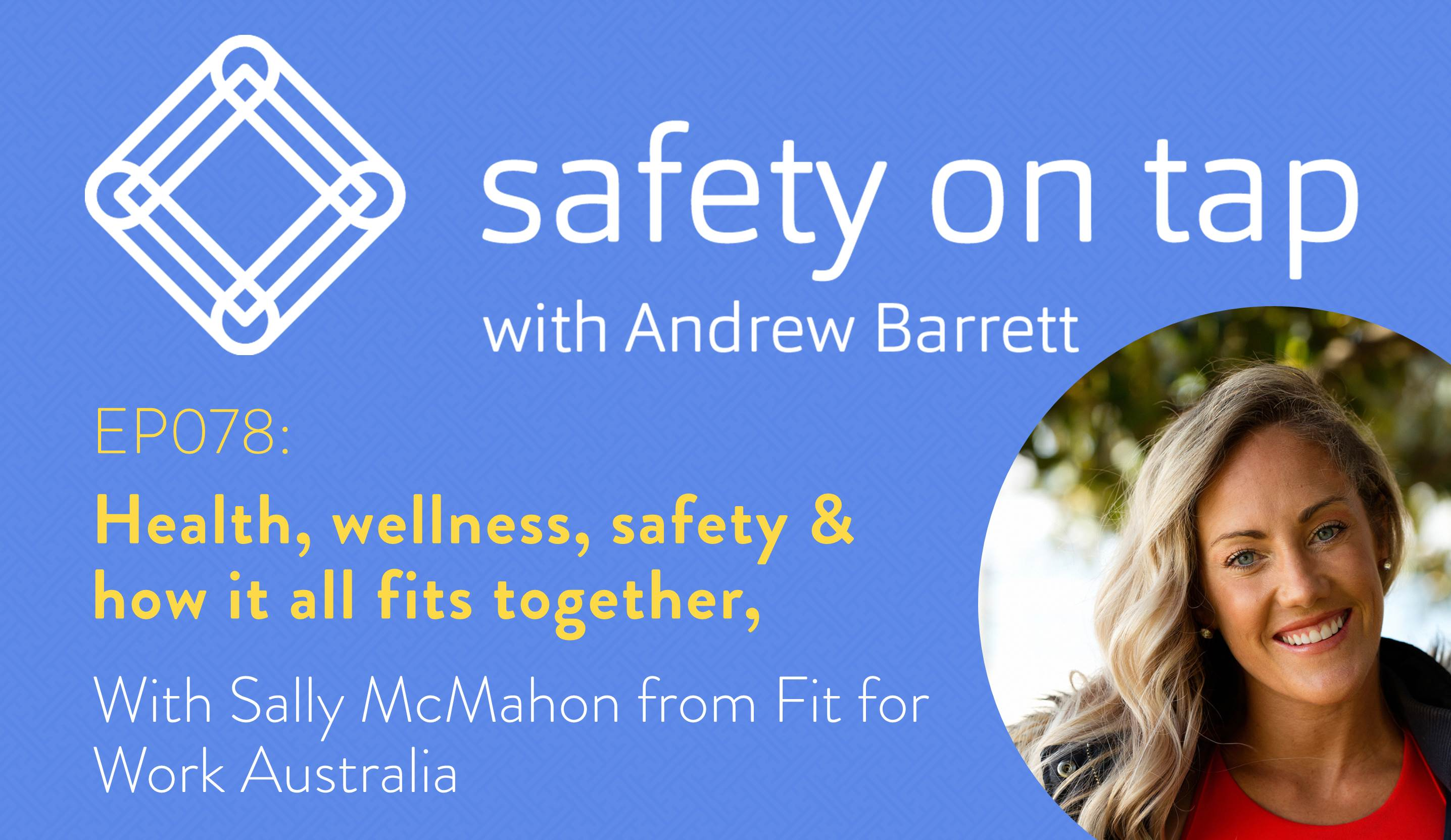 Ep078: Health, wellness, safety & how it all fits together, with Sally McMahon from Fit for Work Australia
