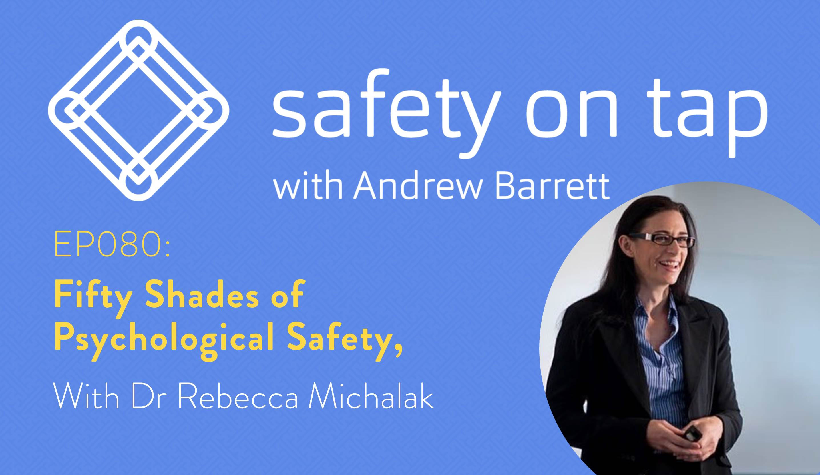 Ep080: Fifty Shades of Psychological Safety, with Dr Rebecca Michalak