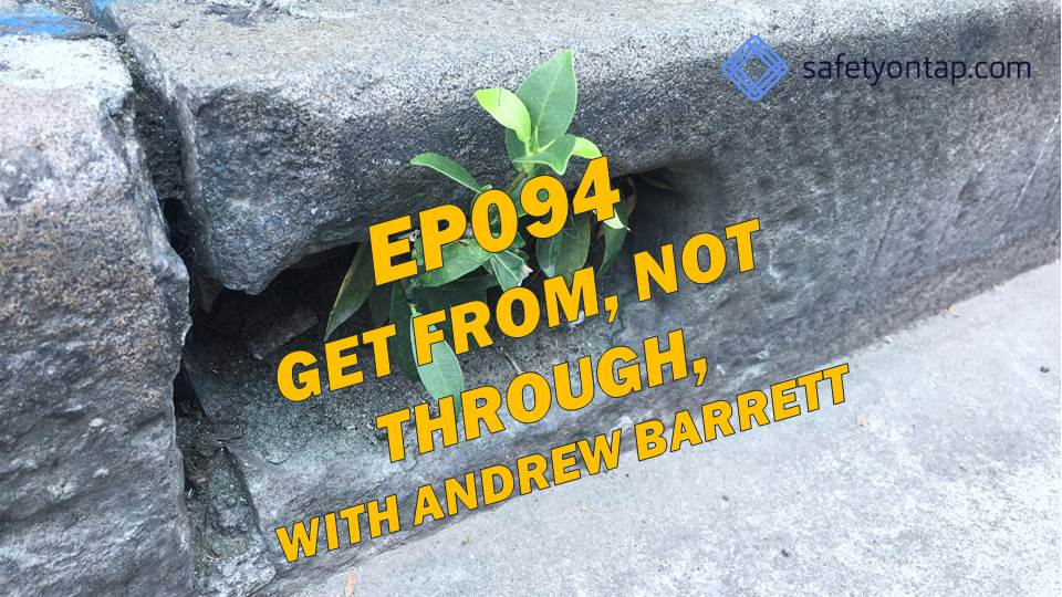 Ep094 Get from, not through, with Andrew Barrett