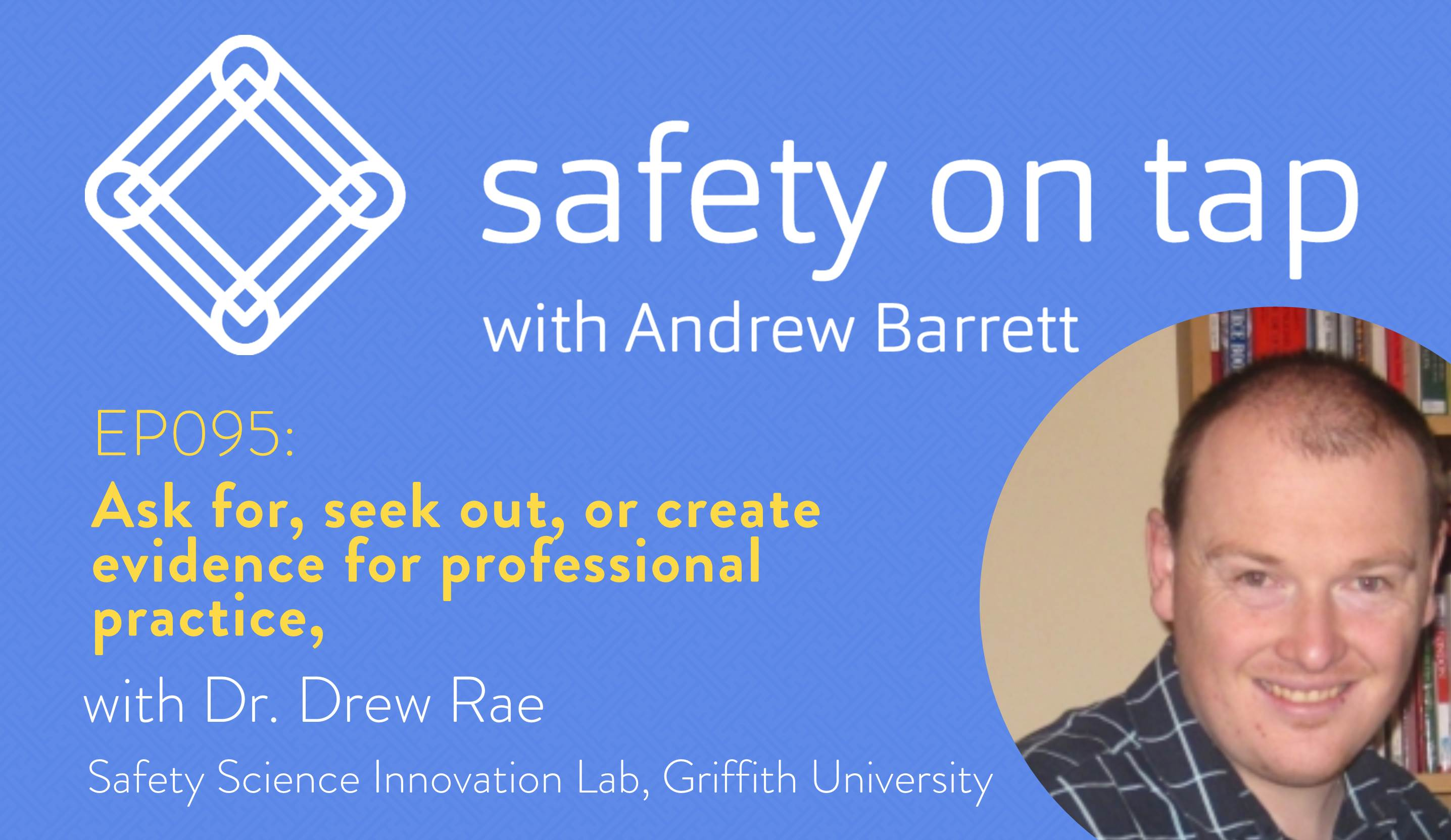 Ep095: Ask for, seek out, or create evidence for professional practice, with Dr Drew Rae