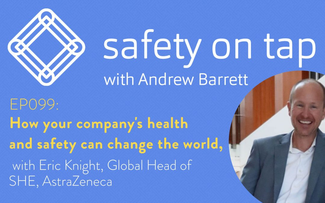Ep099: How your company's health and safety can change the world, with Eric Knight
