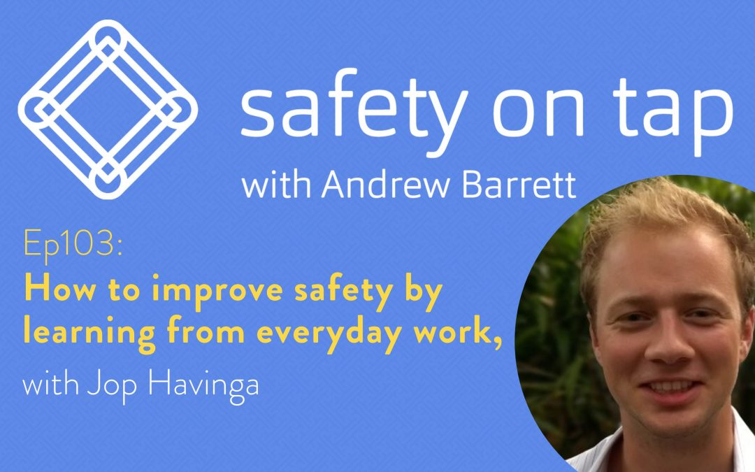 Ep103: How to improve safety by learning from everyday work, with Jop Havinga