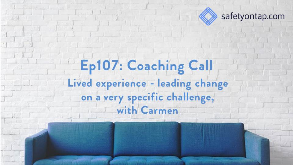 Ep107: Coaching Call – Lived experience , leading change on a very specific challenge, with Carmen
