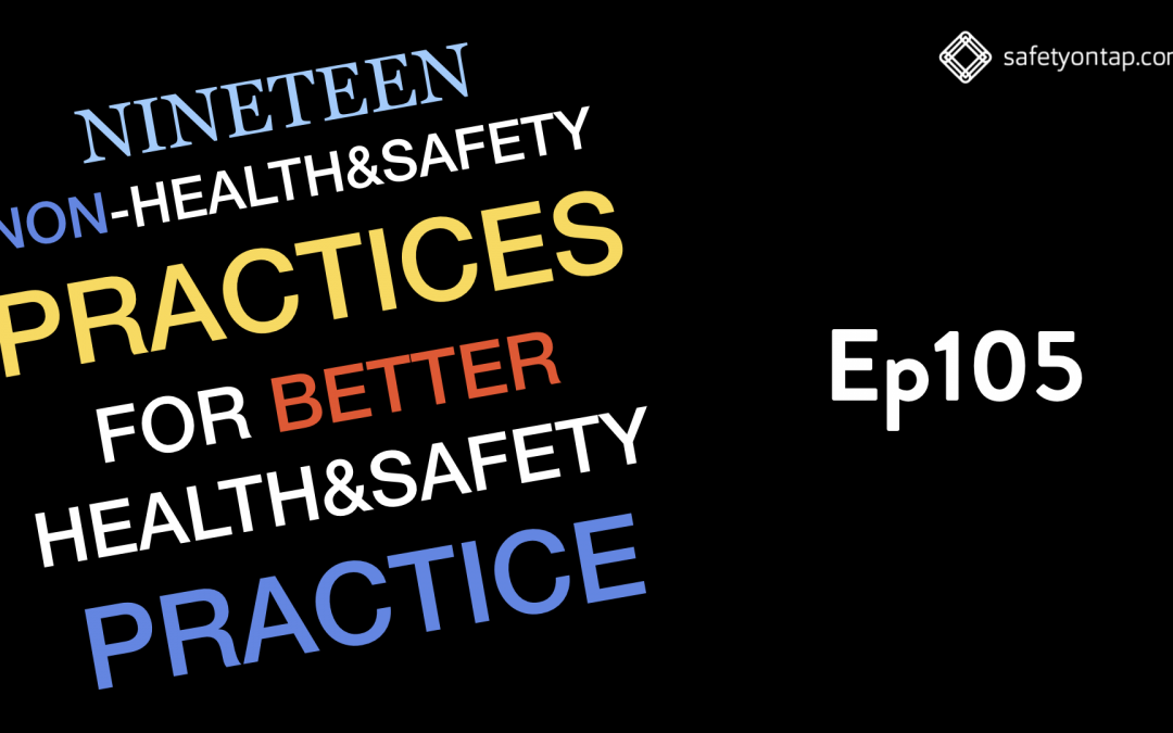 Ep105: Nineteen non-health & safety practices to improve H&S