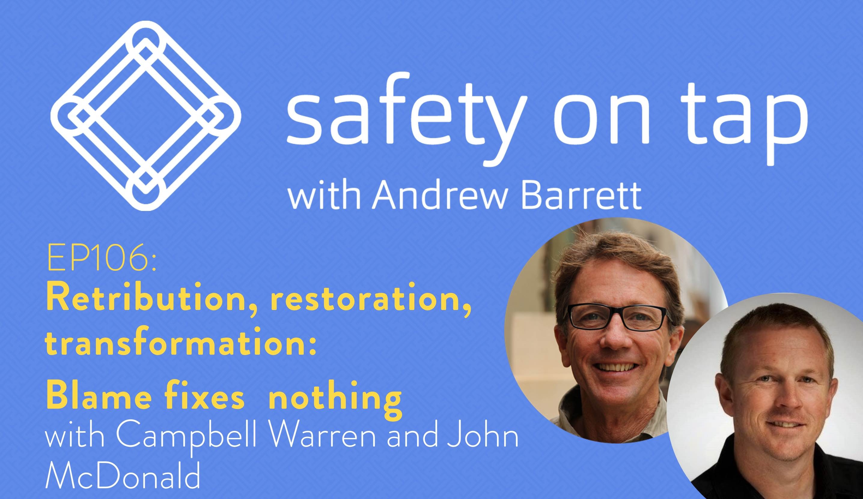 Ep106: Retribution, restoration, transformation: Blame fixes nothing, with Campbell Warren and John McDonald