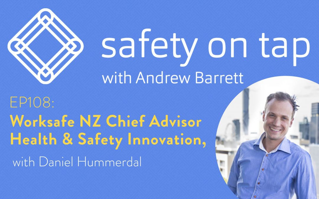 Ep108: Worksafe NZ Chief Advisor Health & Safety Innovation, Daniel Hummerdal