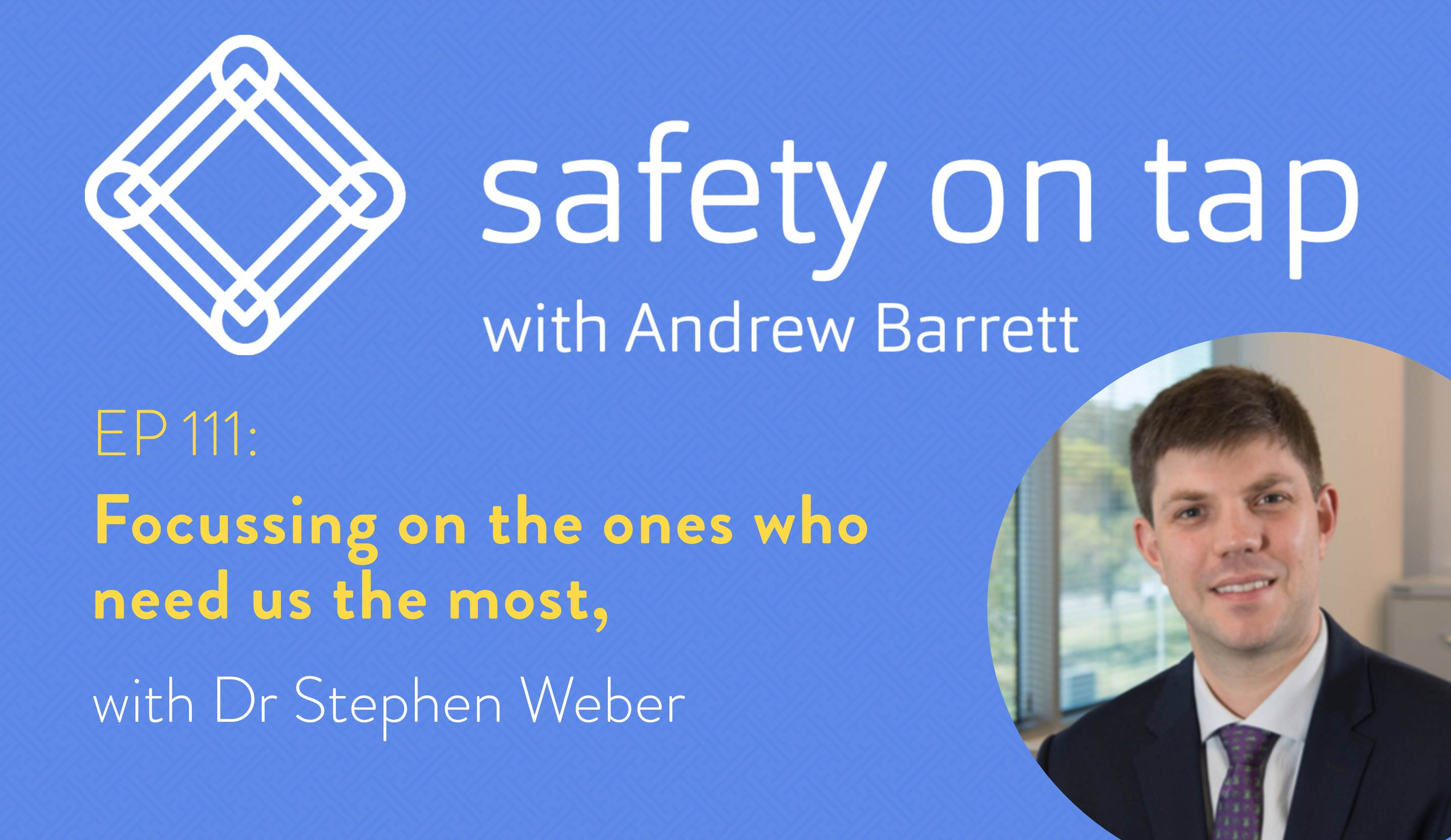 Ep111: Focussing on the ones who need us the most, with Dr Stephen Weber