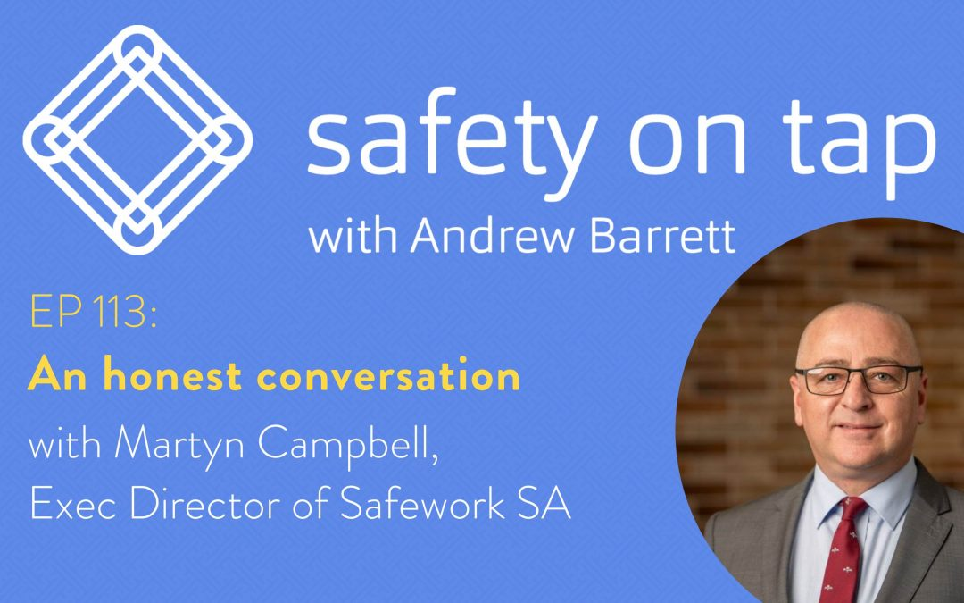 Ep113: An honest conversation with Martyn Campbell, Exec Director of Safework SA