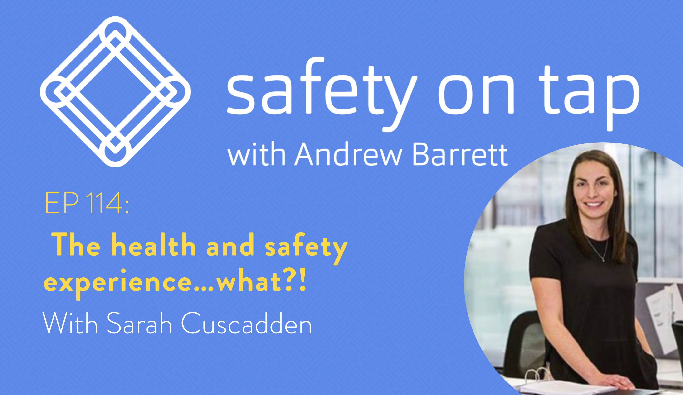 Ep114: The health and safety experience…what?! With Sarah Cuscadden