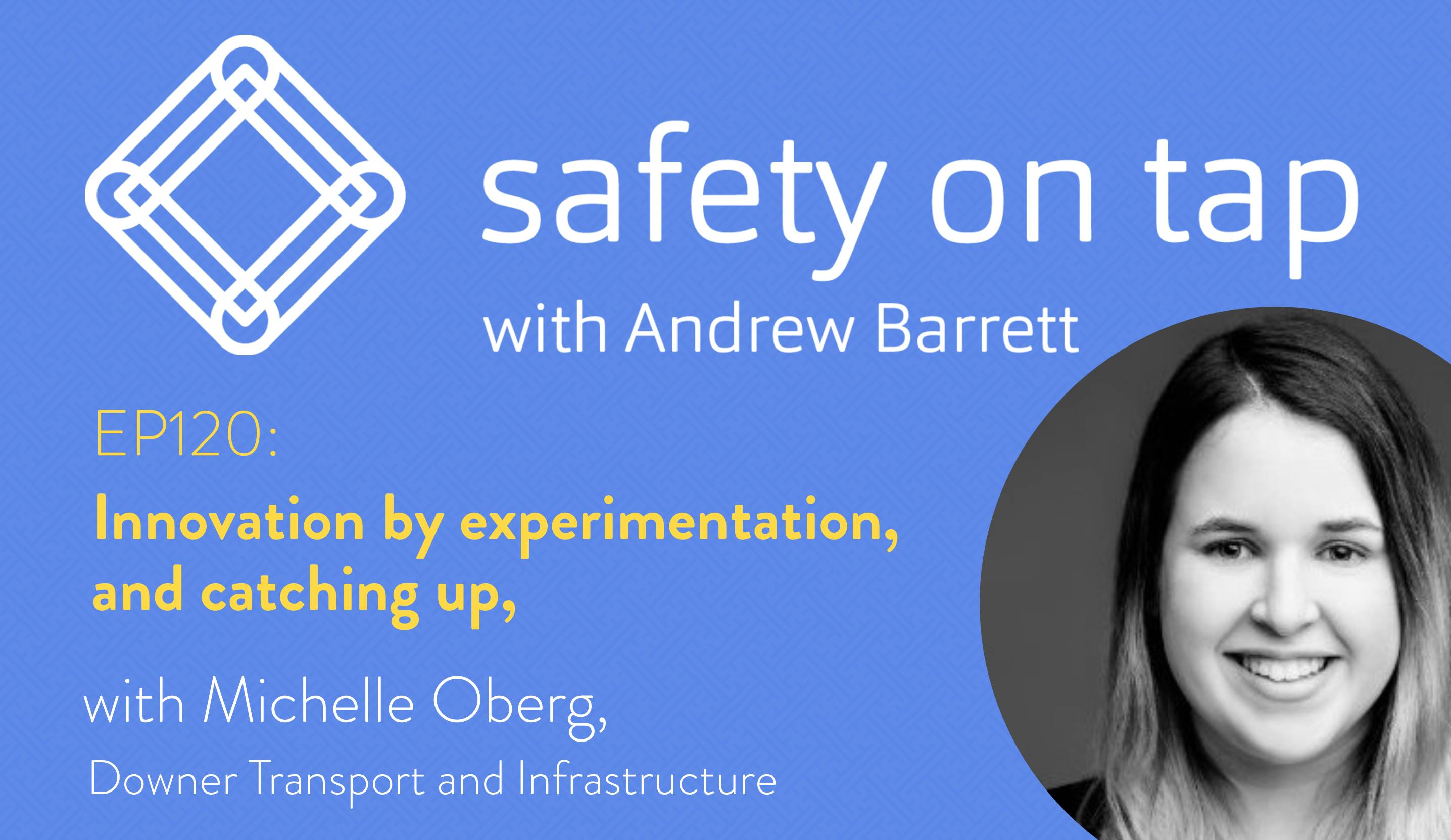 Ep120: Innovation by experimentation, and catching up, with Michelle Oberg, Downer Transport and Infrastructure
