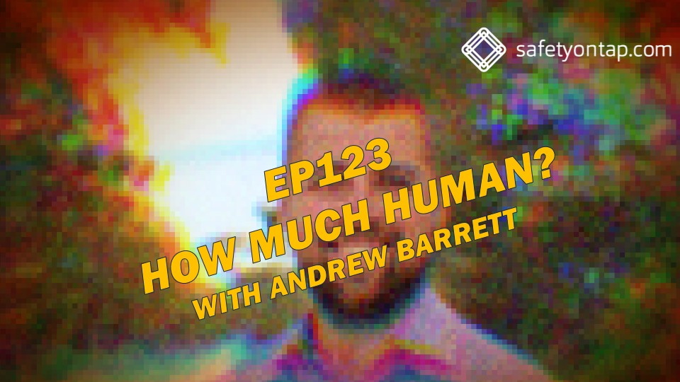 Ep123 How much Human? With Andrew Barrett
