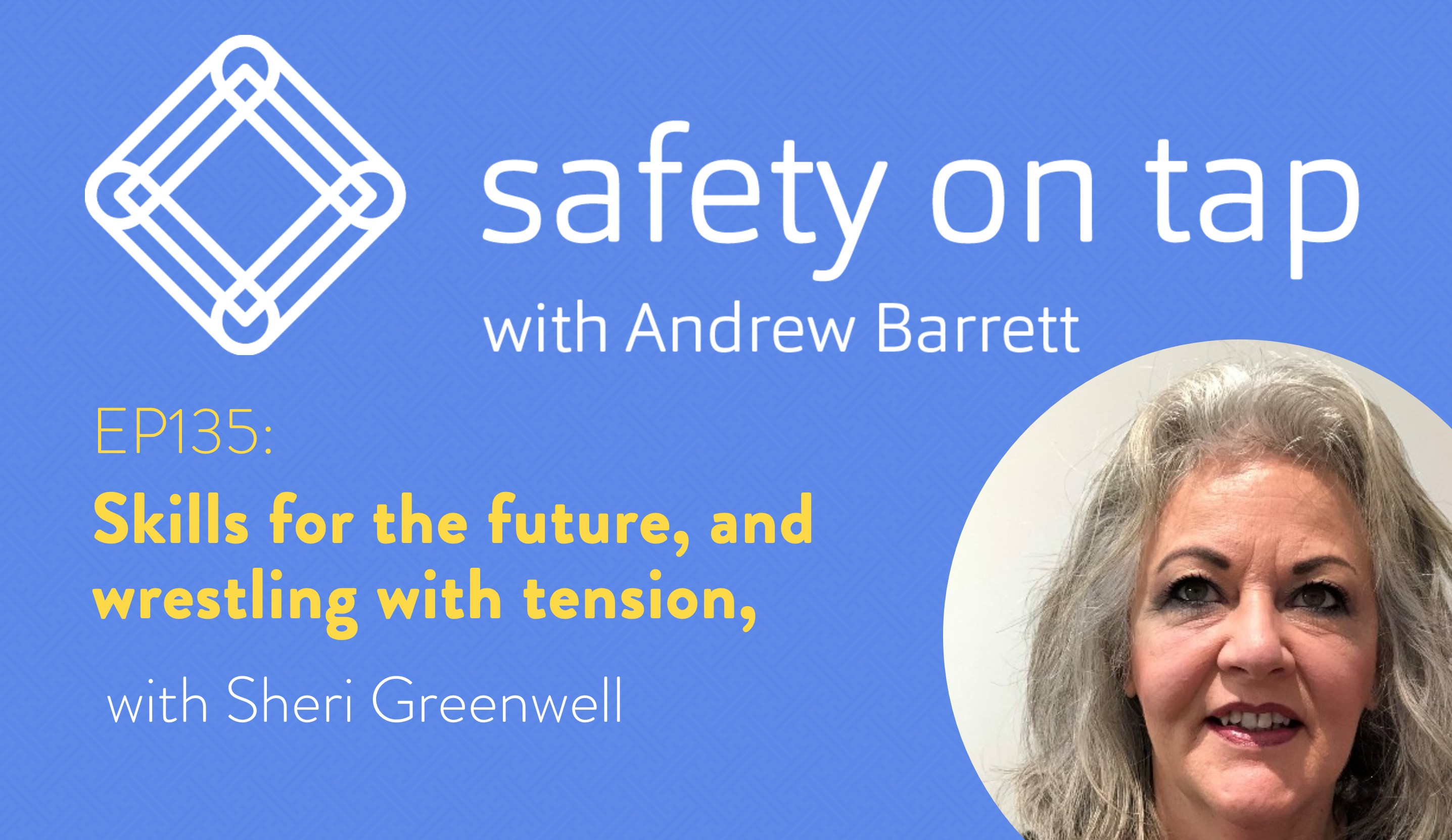 Ep135: Skills for the future, and wrestling with tension, with Sheri Greenwell